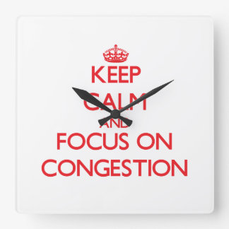 Keep Calm and focus on Congestion Square Wallclock