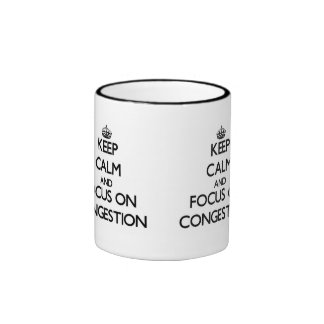 Keep Calm and focus on Congestion Coffee Mugs