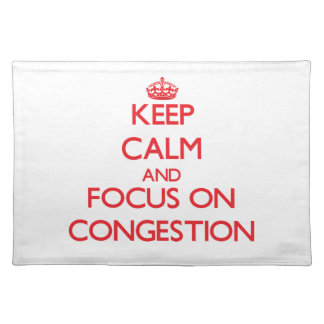 Keep Calm and focus on Congestion Place Mats