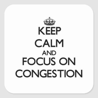 Keep Calm and focus on Congestion Square Sticker