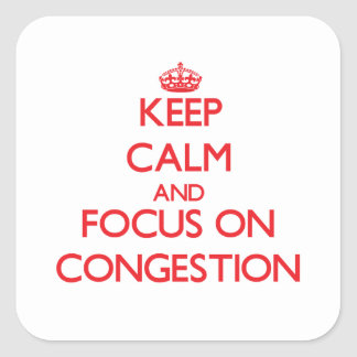 Keep Calm and focus on Congestion Square Stickers