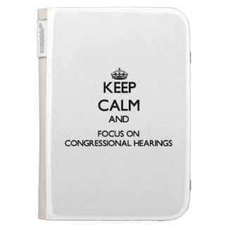 Keep Calm and focus on Congressional Hearings Kindle Covers