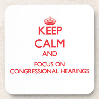 Keep Calm and focus on Congressional Hearings Beverage Coasters