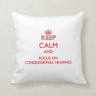 Keep Calm and focus on Congressional Hearings Throw Pillows