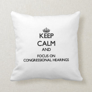 Keep Calm and focus on Congressional Hearings Pillow