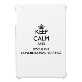 Keep Calm and focus on Congressional Hearings iPad Mini Cases