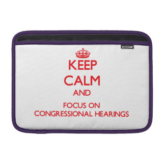 Keep Calm and focus on Congressional Hearings MacBook Sleeve
