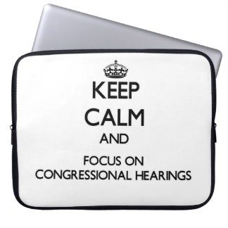 Keep Calm and focus on Congressional Hearings Laptop Sleeve