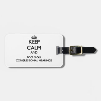 Keep Calm and focus on Congressional Hearings Luggage Tags