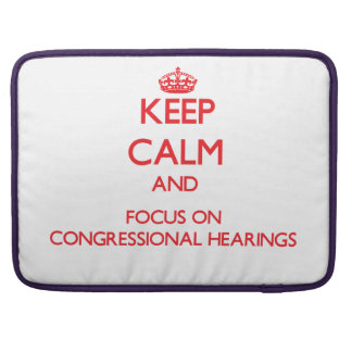 Keep Calm and focus on Congressional Hearings MacBook Pro Sleeve