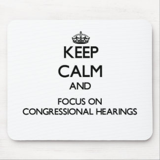 Keep Calm and focus on Congressional Hearings Mouse Pads
