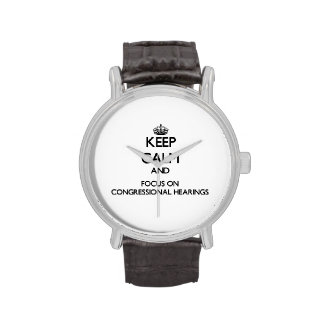 Keep Calm and focus on Congressional Hearings Wrist Watch
