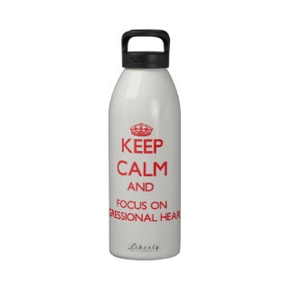 Keep Calm and focus on Congressional Hearings Drinking Bottles