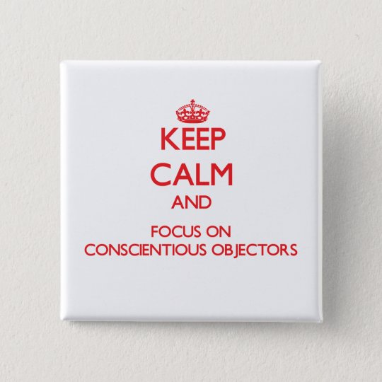 Keep Calm and focus on Conscientious Objectors 15 Cm Square Badge