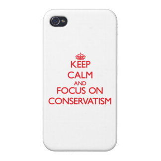 Keep Calm and focus on Conservatism Case For iPhone 4