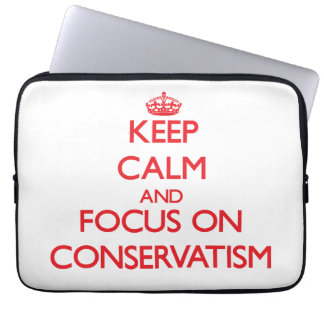 Keep Calm and focus on Conservatism Laptop Sleeves