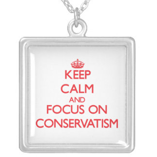 Keep Calm and focus on Conservatism Pendant