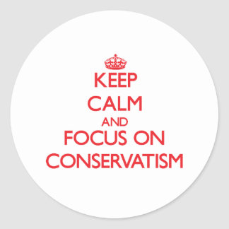 Keep Calm and focus on Conservatism Sticker