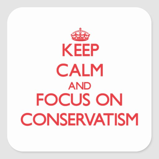 Keep Calm and focus on Conservatism Square Stickers