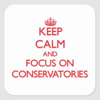 Keep Calm and focus on Conservatories Stickers
