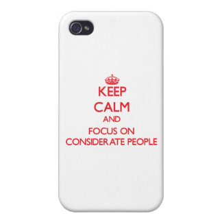 Keep Calm and focus on Considerate People iPhone 4 Covers