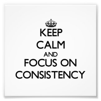 Keep Calm and focus on Consistency Art Photo