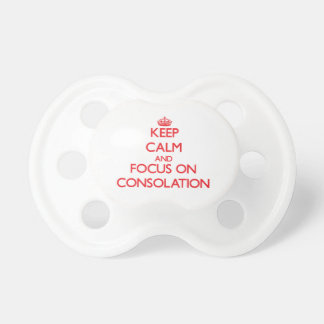 Keep Calm and focus on Consolation Baby Pacifiers
