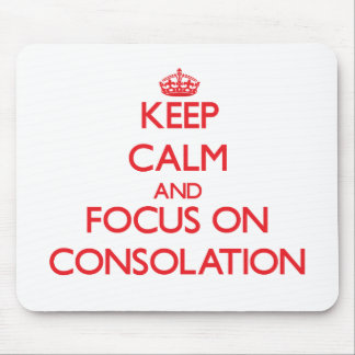 Keep Calm and focus on Consolation Mouse Pads