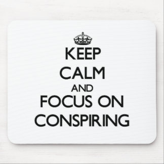 Keep Calm and focus on Conspiring Mousepad