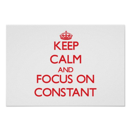 Keep Calm and focus on Constant Poster