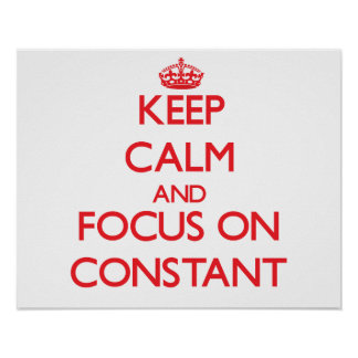 Keep Calm and focus on Constant Posters