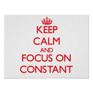 Keep Calm and focus on Constant Print