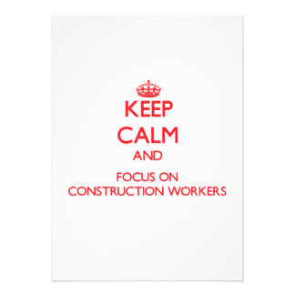 Keep Calm and focus on Construction Workers Invite