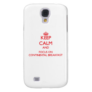 Keep Calm and focus on Continental Breakfast Galaxy S4 Case