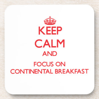 Keep Calm and focus on Continental Breakfast Drink Coaster