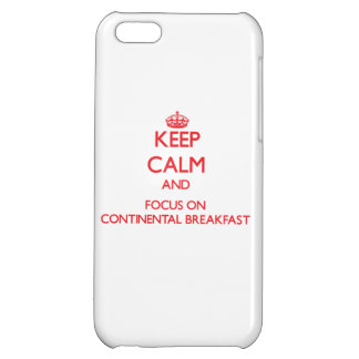 Keep Calm and focus on Continental Breakfast iPhone 5C Cases