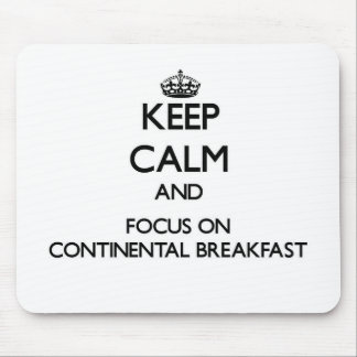 Keep Calm and focus on Continental Breakfast Mouse Pads