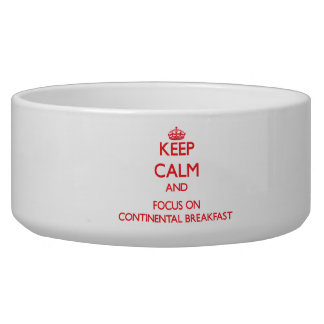 Keep Calm and focus on Continental Breakfast Dog Food Bowls