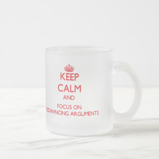 Keep Calm and focus on Convincing Arguments Coffee Mug