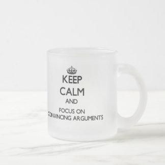 Keep Calm and focus on Convincing Arguments Coffee Mugs