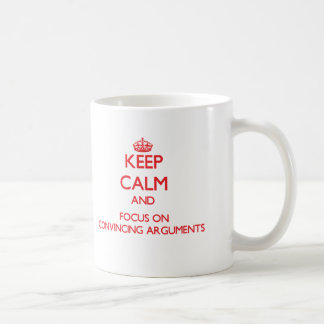 Keep Calm and focus on Convincing Arguments Mug