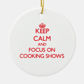 Keep Calm and focus on Cooking Shows Christmas Tree Ornament