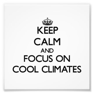 Keep Calm and focus on Cool Climates Art Photo