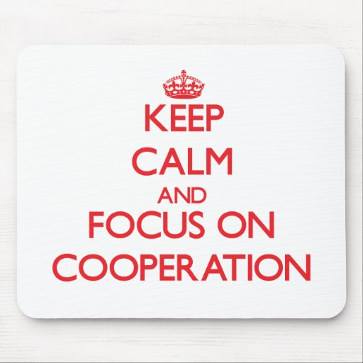 Keep Calm and focus on Cooperation Mousepad