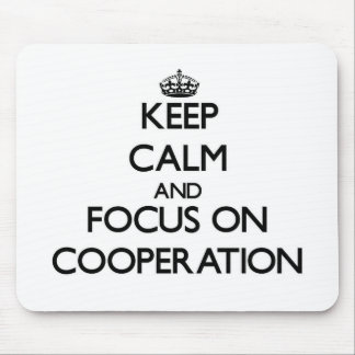 Keep Calm and focus on Cooperation Mouse Pad