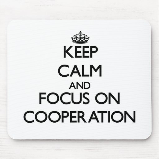 Keep Calm and focus on Cooperation Mouse Pads