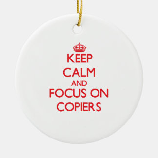 Keep Calm and focus on Copiers Christmas Ornament