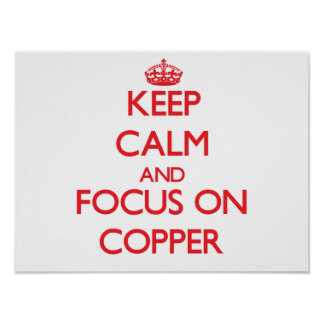 Keep Calm and focus on Copper Poster