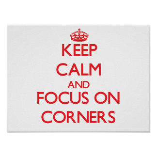 Keep Calm and focus on Corners Posters