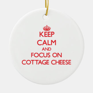 Keep Calm and focus on Cottage Cheese Round Ceramic Decoration